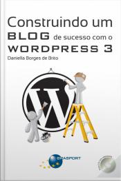 Construindo Um Blog De Sucesso Com O Wordpress 3