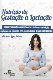 Nutrição Da Gestação À Lactação: Desenvolvendo Conhecimentos Sobre A Nutrição Materna No Período Pré, Gestacional E Pós-gestacional