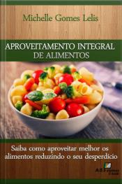 Aproveitamento Integral De Alimentos: Saiba Como Aproveitar Melhor Os Alimentos Reduzindo O Seu Desperdício