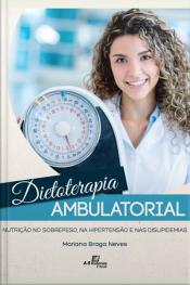 Dietoterapia Ambulatorial: Nutrição No Sobrepeso, Na Hipertensão E Nas Dislipidemias