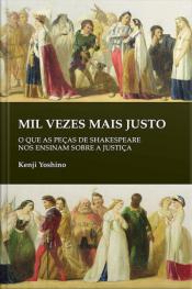 Mil Vezes Mais Justo: O Que As Peças De Shakespeare Nos Ensinam Sobre A Justiça