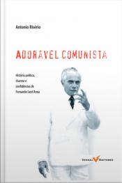 Adorável Comunista: História, Política, Charme E Confidências De Fernando Sant'anna