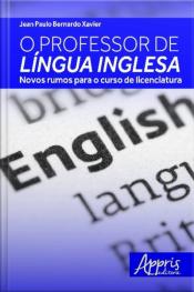 O Professor De Língua Inglesa: Novos Rumos Para O Curso De Licenciatura
