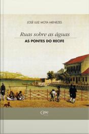 Ruas Sobre As Águas: As Pontes Do Recife