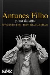Antunes Filho: Poeta Da Cena