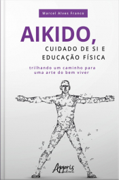 Aikido, Cuidado De Si E Educação Física: Trilhando Um Caminho Para Uma Arte Do Bem Viver