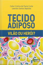 Tecido Adiposo: Vilão Ou Herói?