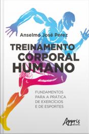 Treinamento Corporal Humano: Fundamentos Para A Prática De Exercícios E De Esportes