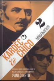 Kardec E Chico - 2 Missionários: Vol. 1