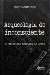 Arqueologia Do Inconsciente: Os Primeiros Escritos De Freud