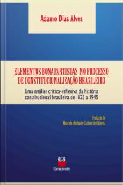 Elementos Bonapartistas No Processo De Constitucionalização Brasileiro: Uma Análise Crítico-reflexiva Da História Constitucional Brasileira De 1823 A 1945