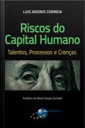 Riscos Do Capital Humano: Talentos, Processos E Crenças