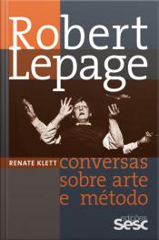 Robert Lepage: Conversas Sobre Arte E Método
