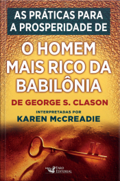 """As Práticas Para A Prosperidade De """"o Homem Mais Rico Da Babilônia"""", De George S. Clason"""