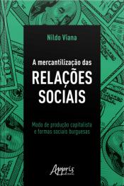 A Mercantilização Das Relações Sociais: Modo De Produção Capitalista E Formas Sociais Burguesas