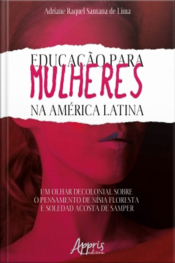 Educação Para Mulheres Na América Latina: Um Olhar Decolonial Sobre O Pensamento De Nísia Floresta E Soledad Acosta De Samper