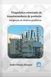 Diagnóstico Otimizado De Transformadores De Potência: Integração De Técnicas Preditivas
