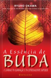 A Essência De Buda: O Caminho Da Iluminação E Da Espiritualidade Superior