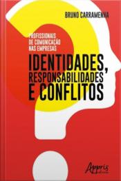Profissionais De Comunicação Nas Empresas: Identidades, Responsabilidades E Conflitos