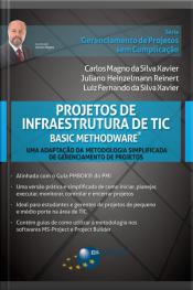 Projetos De Infraestrutura De Tic - Basic Methodware®: Uma Adaptação Da Metodologia Simplificada De Gerenciamento De Projetos