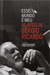 Esse Mundo É Meu: As Artes De Sérgio Ricardo