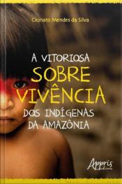A Vitoriosa Sobrevivência Dos Indígenas Da Amazônia