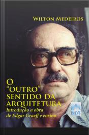 """O """"outro"""" Sentido Da Arquitetura: Introdução A Obra De Edgar Graeff E Ensino"""