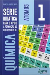 Série Didática Para O Apoio À Formação De Professores De Química – Volume 1 – Átomos
