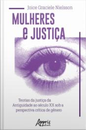 Mulheres E Justiça: Teorias Da Justiça Da Antiguidade Ao Século Xx Sob A Perspectiva Crítica De Gênero