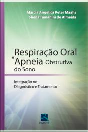 Respiração Oral E Apneia Obstrutiva Do Sono: Integração No Diagnóstico E Tratamento