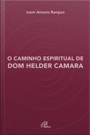 O Caminho Espiritual De Dom Helder Camara