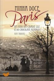Minha Doce Paris: Um Ano Na Cidade Luz (e Do Chocolate Amargo)