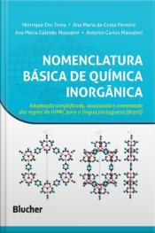 Nomenclatura Básica De Química Inorgânica: Adaptação Simplificada, Atualizada E Comentada Das Regras Da Iupac Para A Língua Portuguesa (brasil)
