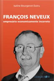 François Neveux: Empresário Economicamente Incorreto