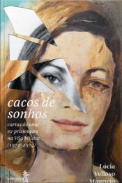 Cacos De Sonhos: Cartas De Uma Ex-prisioneira Na Vila Militar (1971-1974)