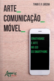 Arte_comunicação_móvel: Criatividade E Arte No Uso Do Smartphone