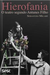 Hierofania: O Teatro Segundo Antunes Filho