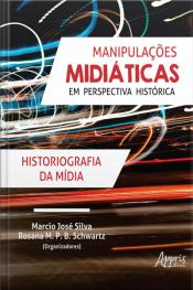 Manipulações Midiáticas Em Perspectiva Histórica: Historiografia Da Mídia