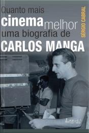 Quanto Mais Cinema Melhor: Uma Biografia De Carlos Manga