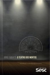 O Teatro Dos Mortos: Introdução A Uma Filosofia Do Teatro