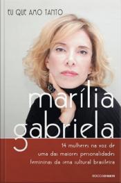 Marília Gabriela - Eu Que Amo Tanto