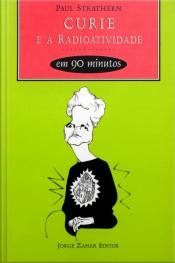 Curie E A Radioatividade Em 90 Minutos
