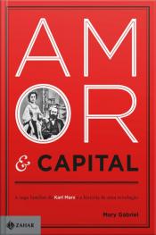 Amor & Capital: A Saga Familiar De Karl Marx E A História De Uma Revolução