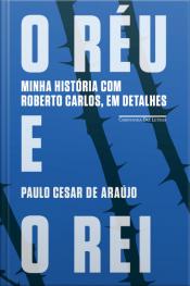 O Réu E O Rei: Minha História Com Roberto Carlos, Em Detalhes