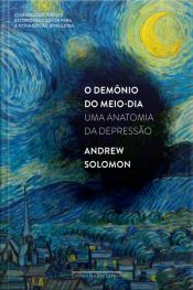 O Demônio Do Meio-dia: Uma Anatomia Da Depressão
