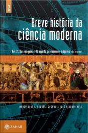 Breve História Da Ciência Moderna: Volume 2: Das Máquinas Do Mundo Ao Universo-máquina (século Xv A Xvii)