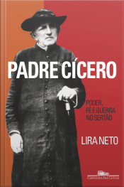 Padre Cícero: Poder, Fé E Guerra No Sertão