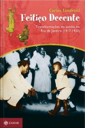 Feitiço Decente: Transformações Do Samba No Rio De Janeiro (1917-1933)