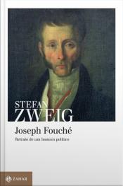 Joseph Fouché: Retrato De Um Homem Político