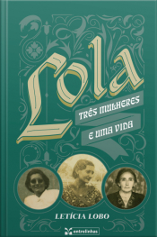 Lola: Três Mulheres E Uma Vida